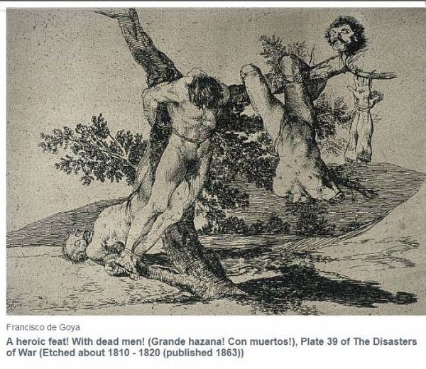 """In this sickening image, one of the most extreme in The Disasters of War series, the naked bodies of mutilated, tortured and castrated men are shown hung from a tree as a warning to others. Goya was one of the first artist to reveal the grim reality of warfare, stripped of all chivalry, romance and idealism. He captured something quintessential about modern war which has found resonance with succeeding generations of audiences. This print was controversially adapted in the 1990s by the artists Jake and Dinos Chapman. It formed the basis for one of their gory, three-dimensional tableaux, in which scenes from the series were recreated using dismembered mannequins covered in fake blood."" - Image and caption via nationalgalleries.org"
